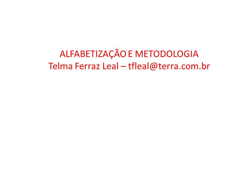 ALFABETIZAÇÃO E METODOLOGIA Telma Ferraz Leal – tfleal@terra.com.br