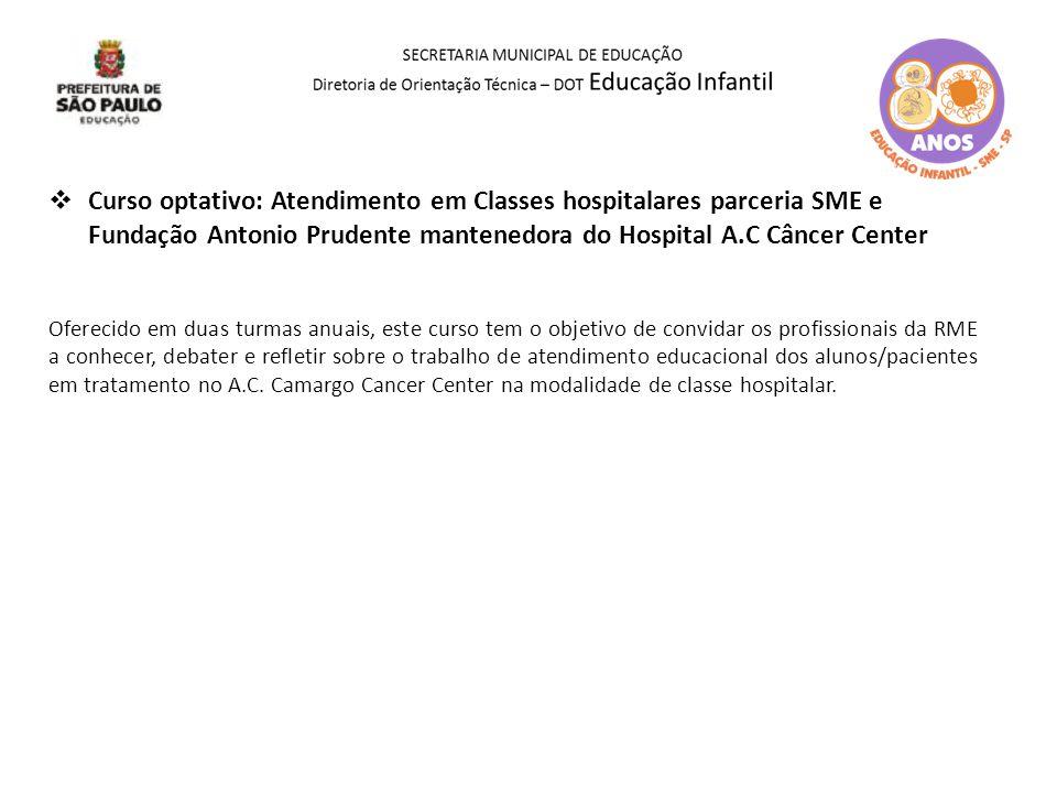 Curso optativo: Atendimento em Classes hospitalares parceria SME e Fundação Antonio Prudente mantenedora do Hospital A.C Câncer Center
