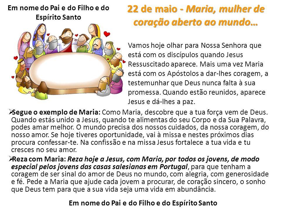 22 de maio - Maria, mulher de coração aberto ao mundo…