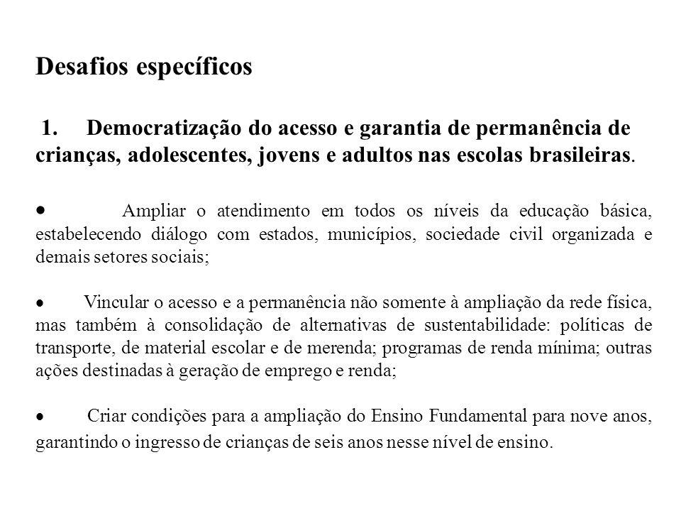 Desafios específicos 1. Democratização do acesso e garantia de permanência de crianças, adolescentes, jovens e adultos nas escolas brasileiras.