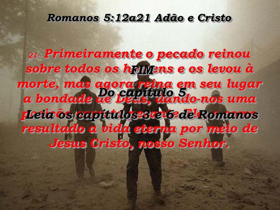 Romanos 5:12a21 Adão e Cristo Leia os capítulos 3 e 6 de Romanos
