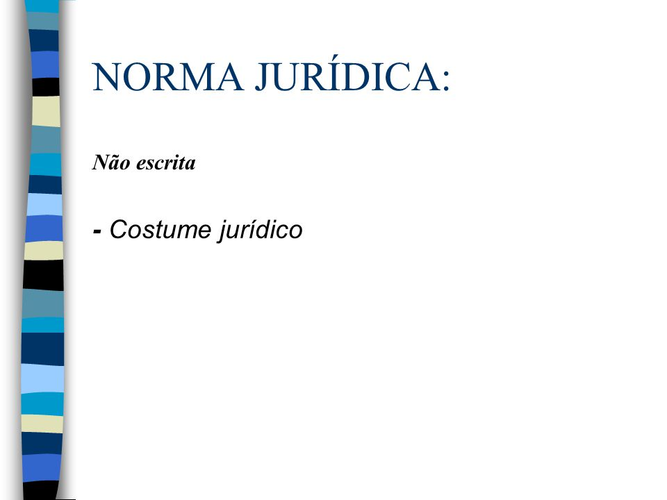 NORMA JURÍDICA: Não escrita - Costume jurídico