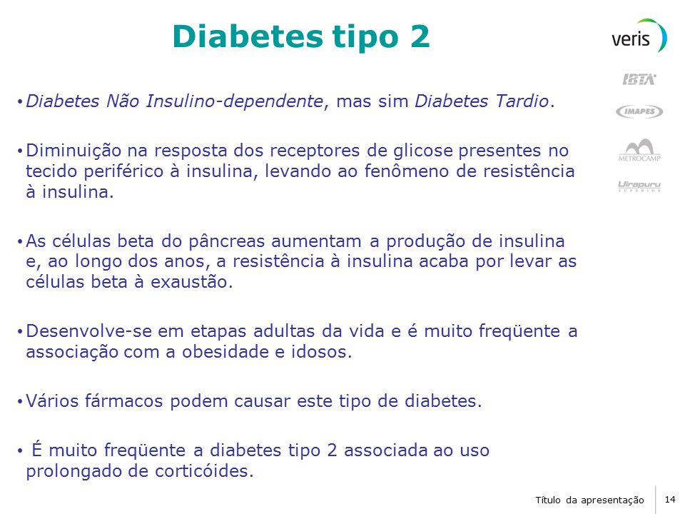 Diabetes tipo 2 Diabetes Não Insulino-dependente, mas sim Diabetes Tardio.