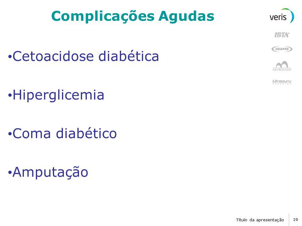 Cetoacidose diabética Hiperglicemia Coma diabético Amputação