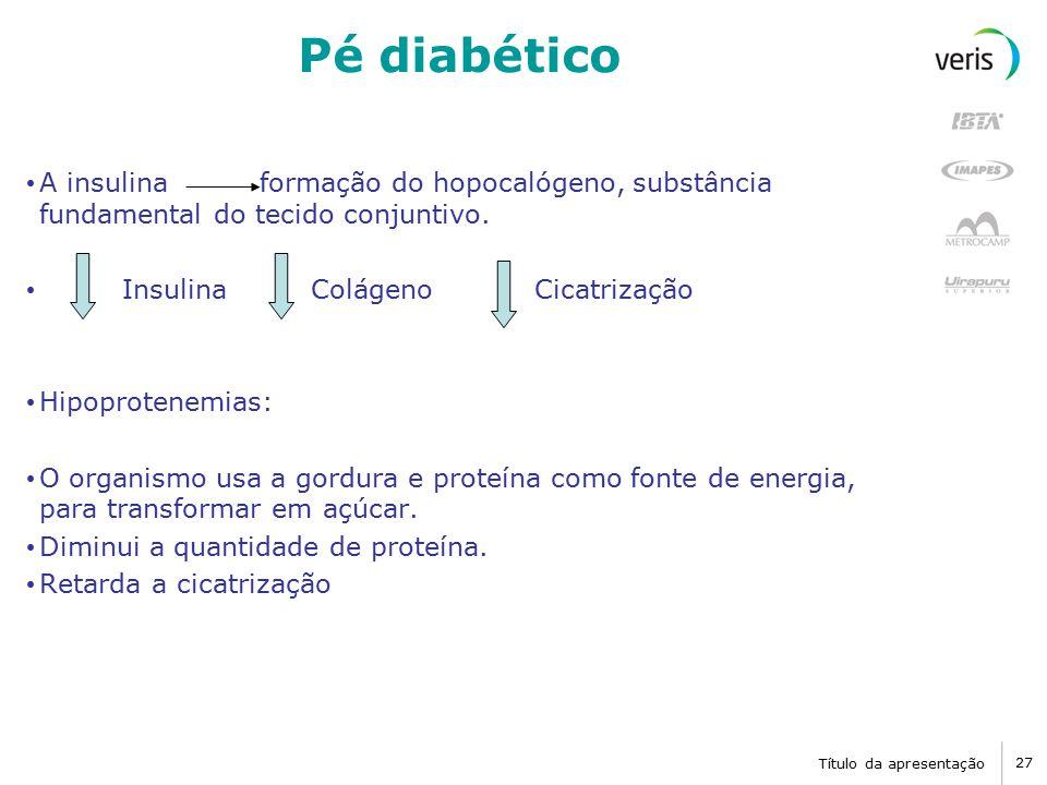 Pé diabético A insulina formação do hopocalógeno, substância fundamental do tecido conjuntivo.