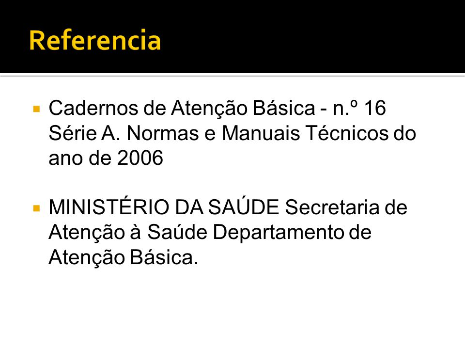 Referencia Cadernos de Atenção Básica - n.º 16 Série A. Normas e Manuais Técnicos do ano de 2006.