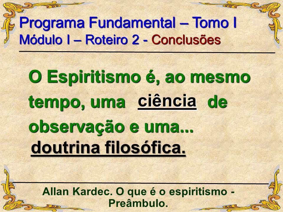 O Espiritismo é, ao mesmo tempo, uma de observação e uma...