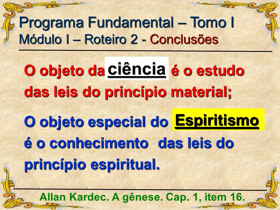 O objeto da _______ é o estudo das leis do princípio material;