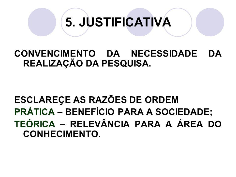 5. JUSTIFICATIVA CONVENCIMENTO DA NECESSIDADE DA REALIZAÇÃO DA PESQUISA. ESCLAREÇE AS RAZÕES DE ORDEM.