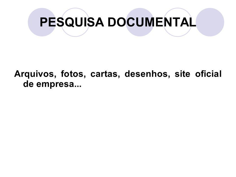 PESQUISA DOCUMENTAL Arquivos, fotos, cartas, desenhos, site oficial de empresa...