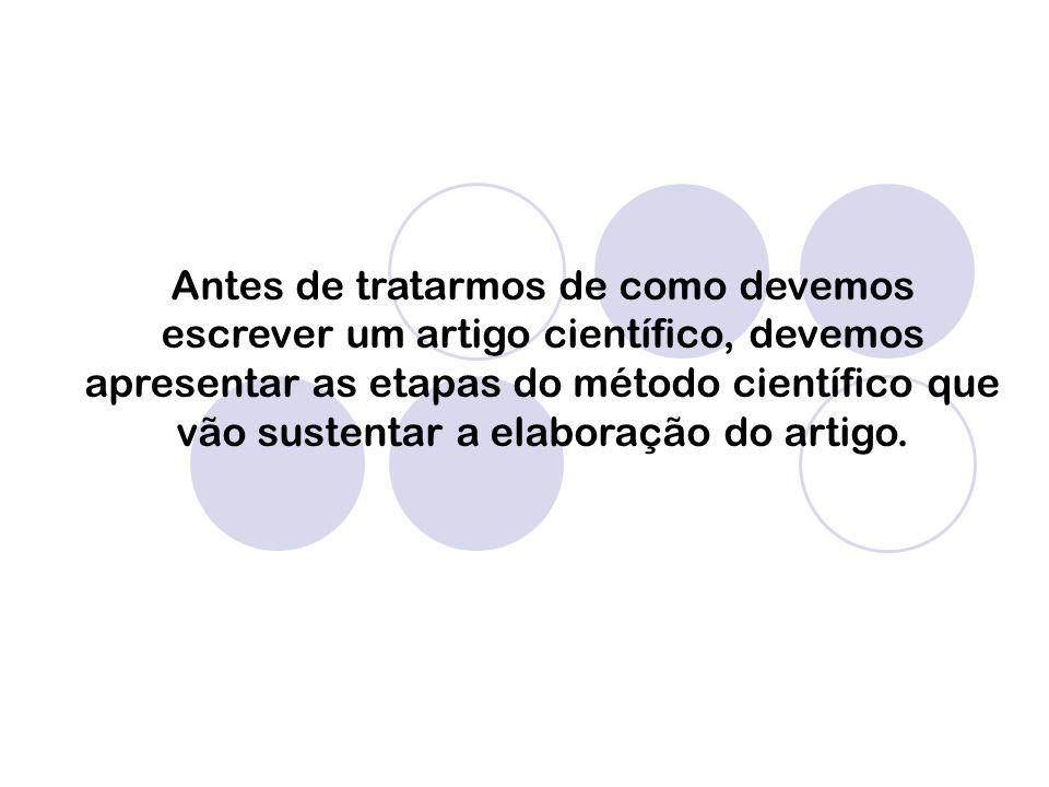 Antes de tratarmos de como devemos escrever um artigo científico, devemos apresentar as etapas do método científico que vão sustentar a elaboração do artigo.