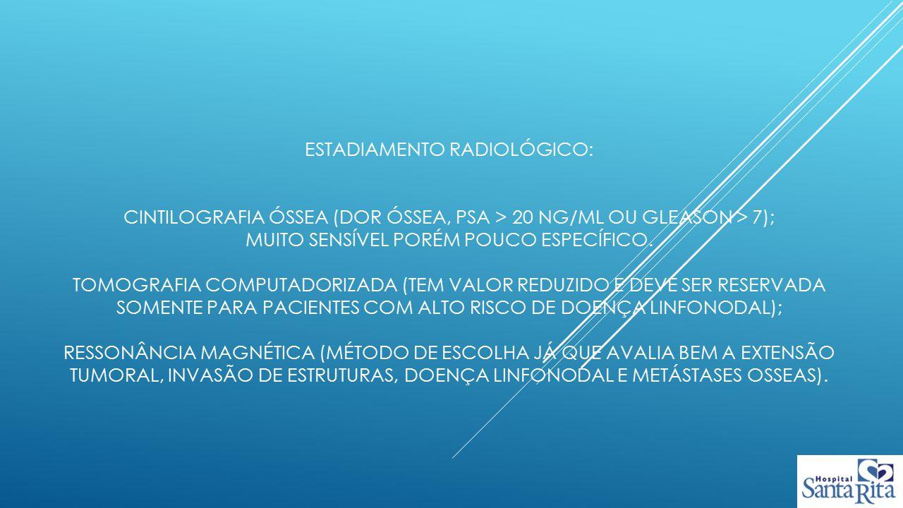 Estadiamento radiológico: cintilografia óssea (dor óssea, psa > 20 ng/ml ou gleason > 7); muito sensível porém pouco específico.