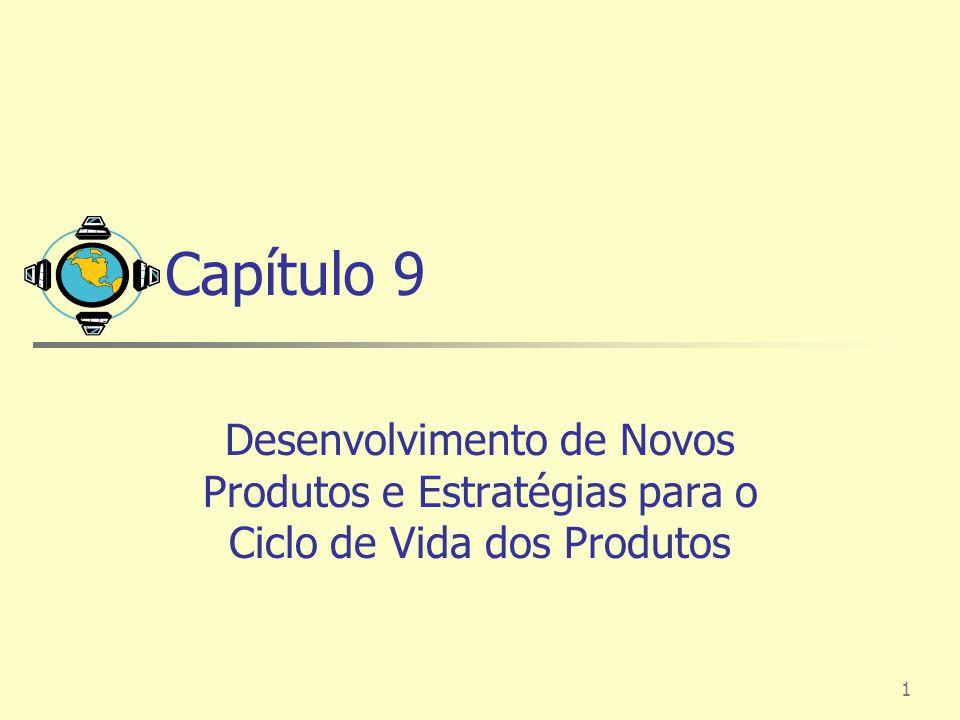 Capítulo 9 Desenvolvimento de Novos Produtos e Estratégias para o Ciclo de Vida dos Produtos