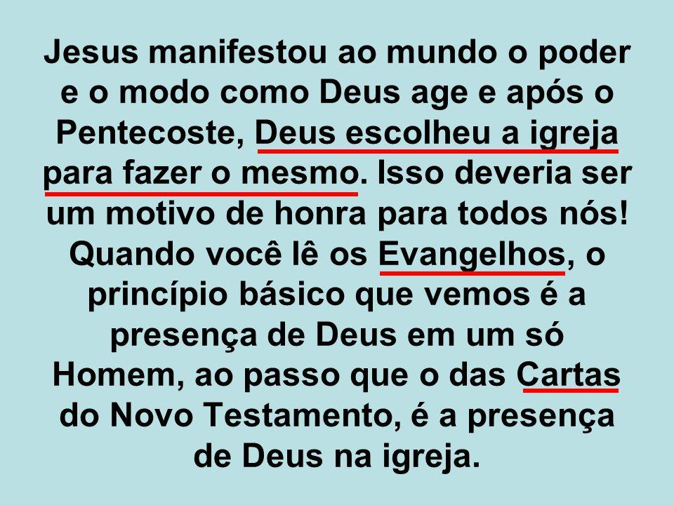 Jesus manifestou ao mundo o poder e o modo como Deus age e após o Pentecoste, Deus escolheu a igreja para fazer o mesmo.