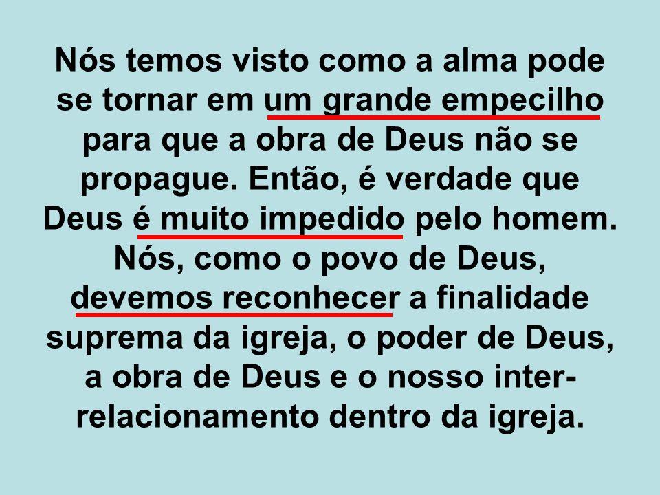 Nós temos visto como a alma pode se tornar em um grande empecilho para que a obra de Deus não se propague.