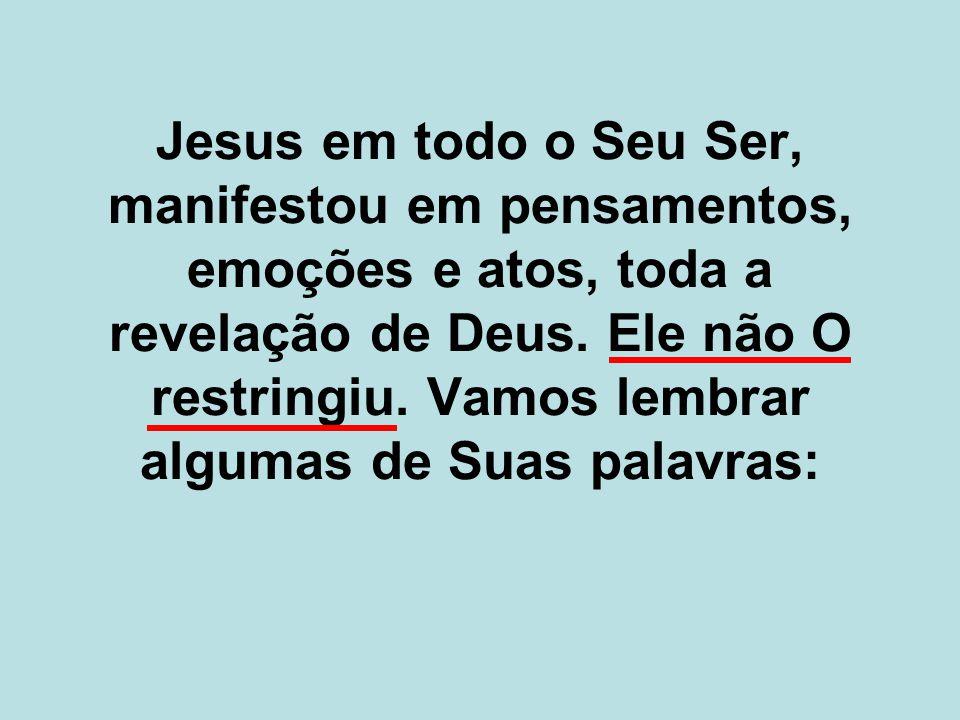 Jesus em todo o Seu Ser, manifestou em pensamentos, emoções e atos, toda a revelação de Deus.