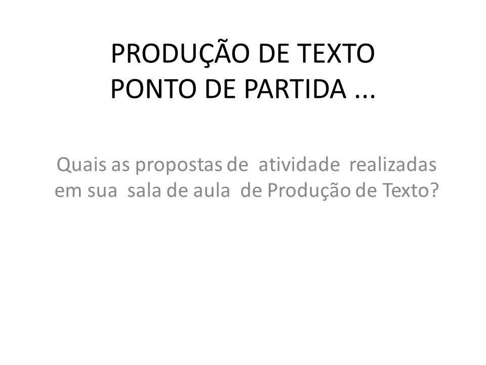 PRODUÇÃO DE TEXTO PONTO DE PARTIDA ...