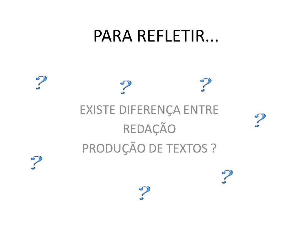 EXISTE DIFERENÇA ENTRE REDAÇÃO PRODUÇÃO DE TEXTOS