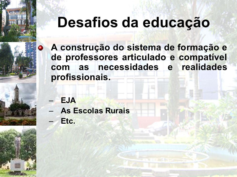 Desafios da educação A construção do sistema de formação e de professores articulado e compatível com as necessidades e realidades profissionais.