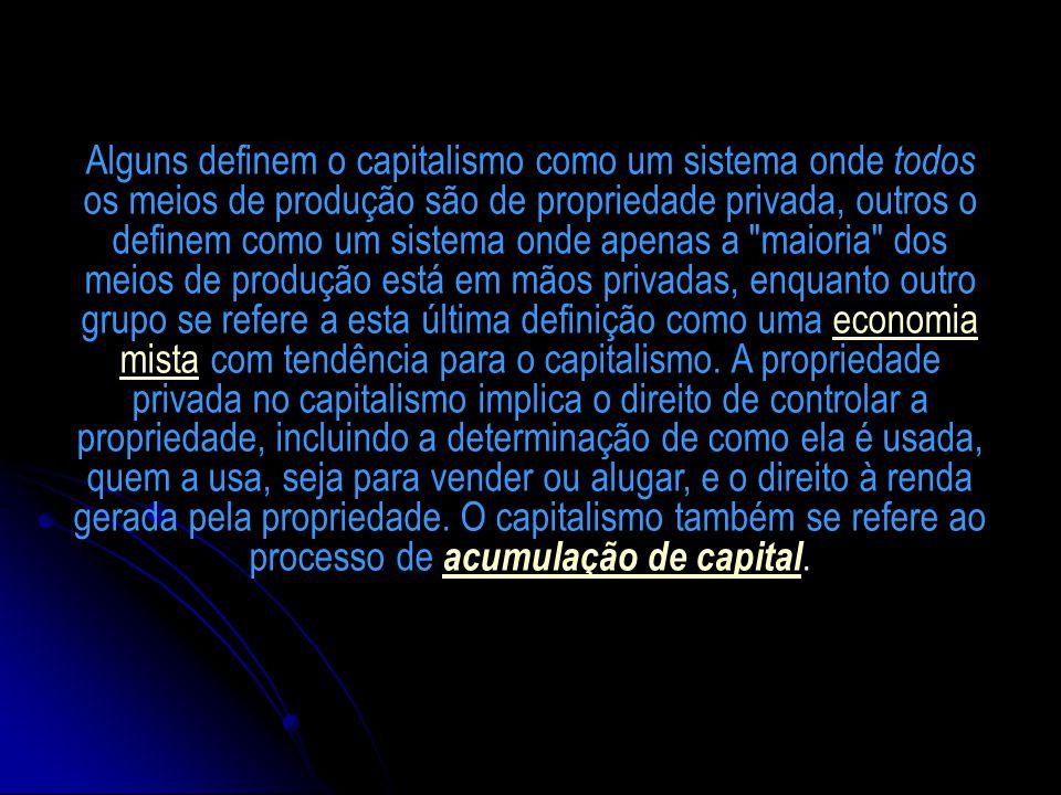 Alguns definem o capitalismo como um sistema onde todos os meios de produção são de propriedade privada, outros o definem como um sistema onde apenas a maioria dos meios de produção está em mãos privadas, enquanto outro grupo se refere a esta última definição como uma economia mista com tendência para o capitalismo.