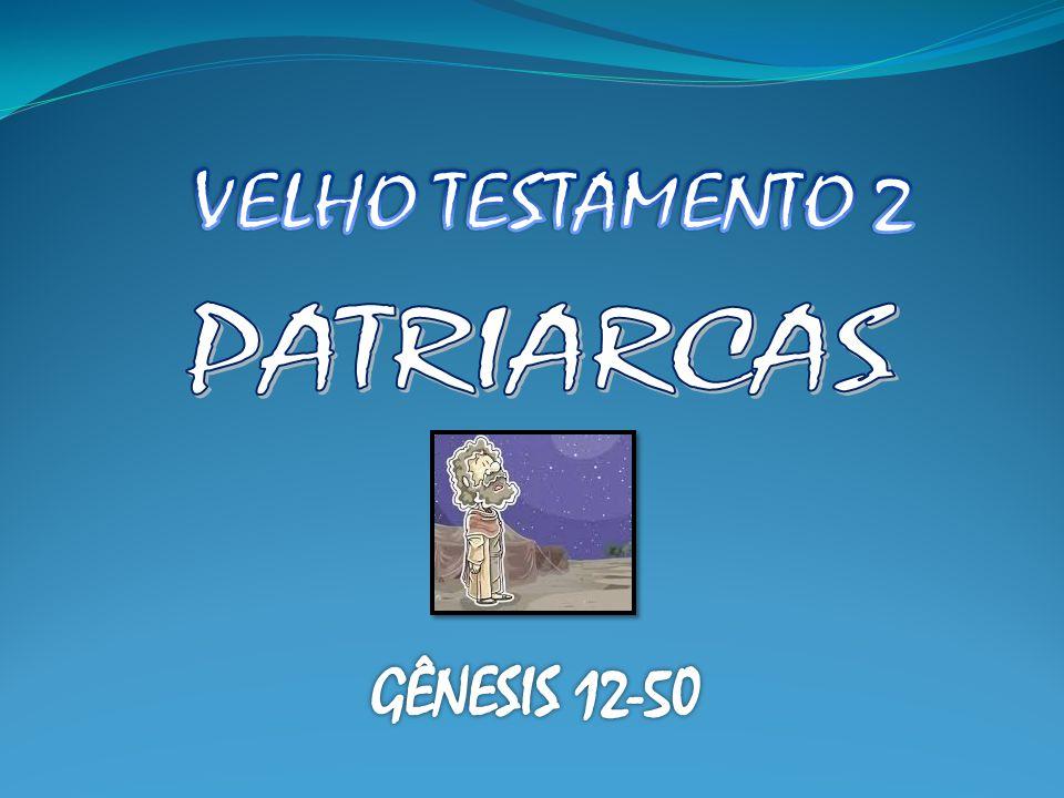 VELHO TESTAMENTO 2 PATRIARCAS GÊNESIS 12-50