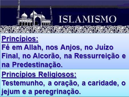 Princípios: Fé em Allah, nos Anjos, no Juízo Final, no Alcorão, na Ressurreição e na Predestinação.