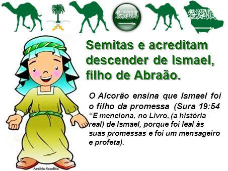 Semitas e acreditam descender de Ismael, filho de Abraão.