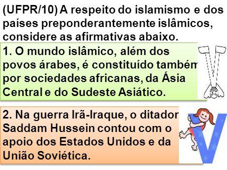 (UFPR/10) A respeito do islamismo e dos países preponderantemente islâmicos, considere as afirmativas abaixo.