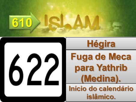 Fuga de Meca para Yathrib (Medina). Início do calendário islâmico.