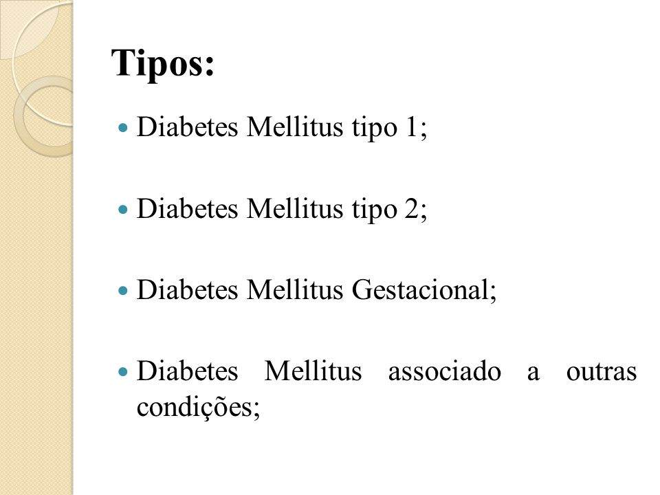 Tipos: Diabetes Mellitus tipo 1; Diabetes Mellitus tipo 2;