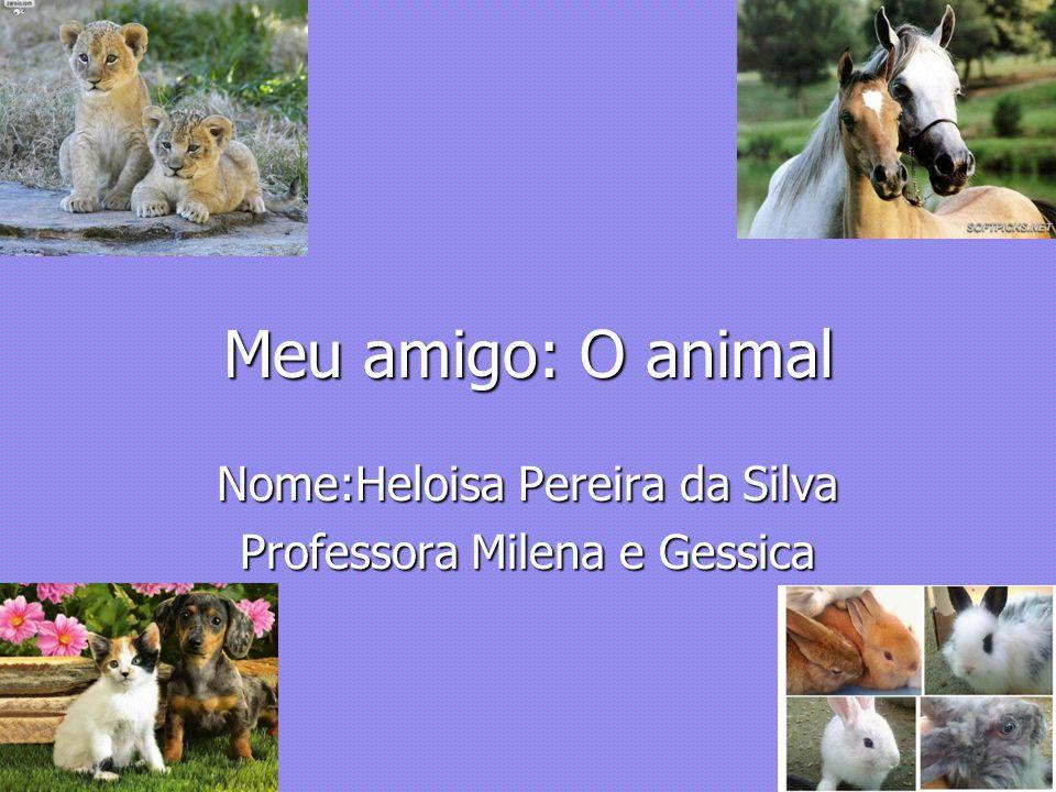 Nome:Heloisa Pereira da Silva Professora Milena e Gessica
