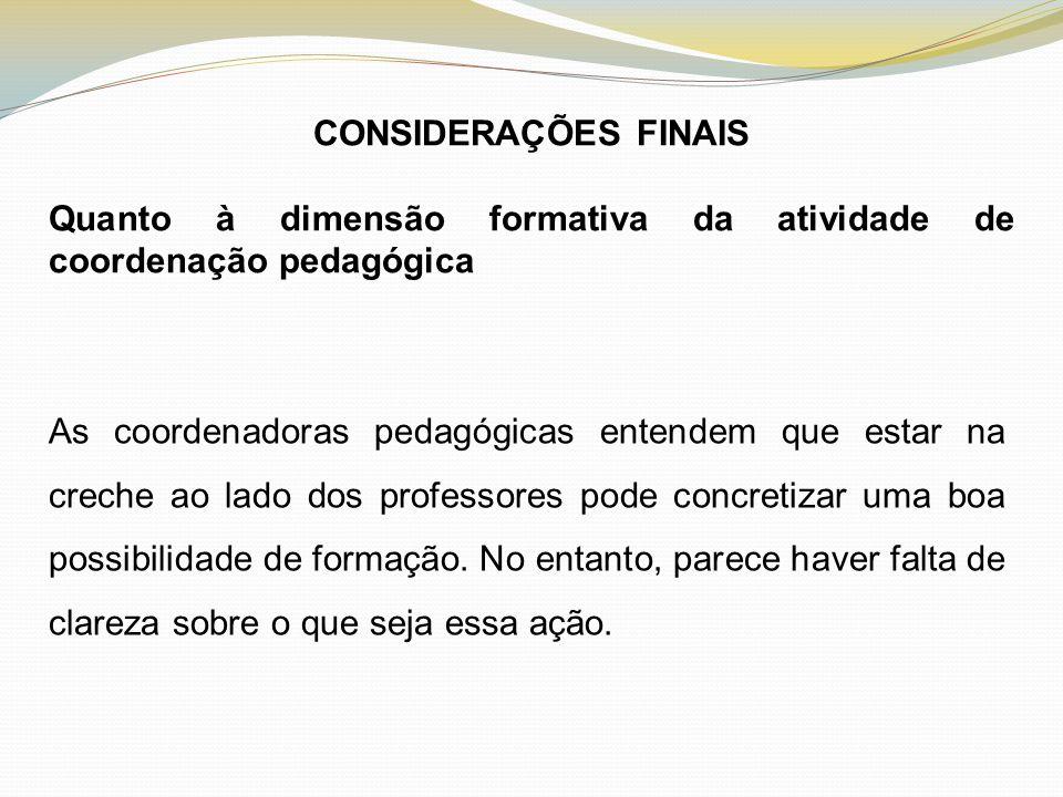 CONSIDERAÇÕES FINAIS Quanto à dimensão formativa da atividade de coordenação pedagógica.