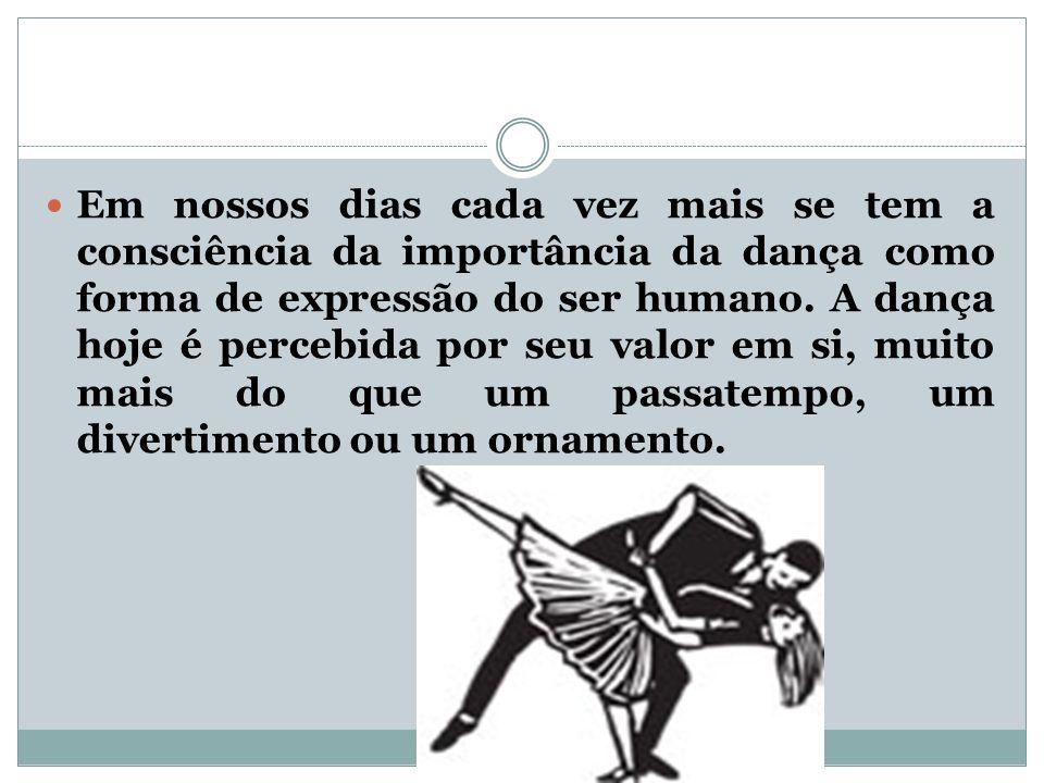 Em nossos dias cada vez mais se tem a consciência da importância da dança como forma de expressão do ser humano.