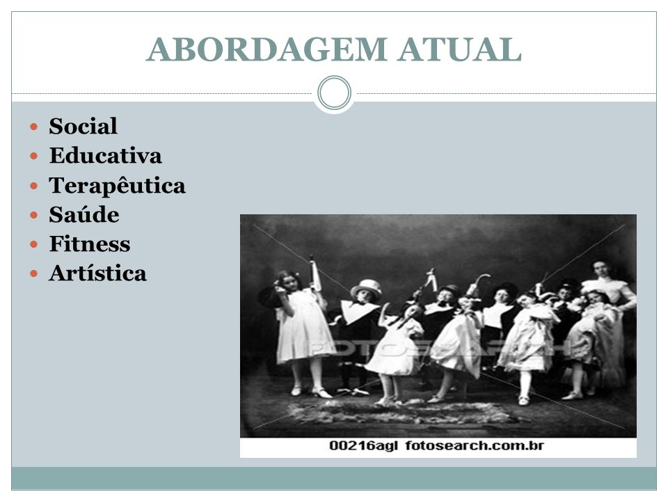 ABORDAGEM ATUAL Social Educativa Terapêutica Saúde Fitness Artística