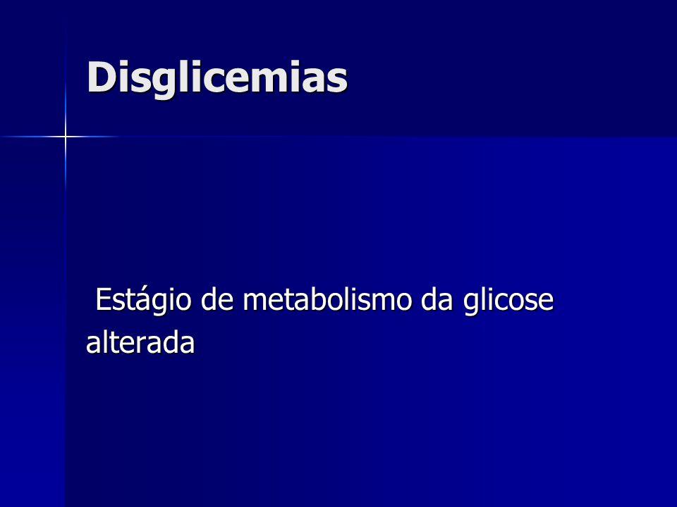 Disglicemias Estágio de metabolismo da glicose alterada