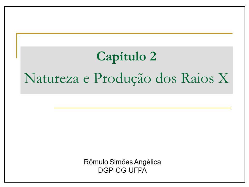 Capítulo 2 Natureza e Produção dos Raios X