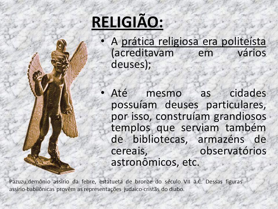 RELIGIÃO: A prática religiosa era politeísta (acreditavam em vários deuses);
