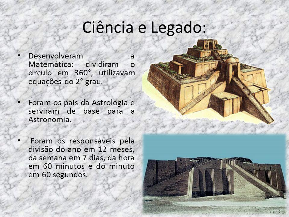 Ciência e Legado: Desenvolveram a Matemática: dividiram o círculo em 360°, utilizavam equações do 2° grau.