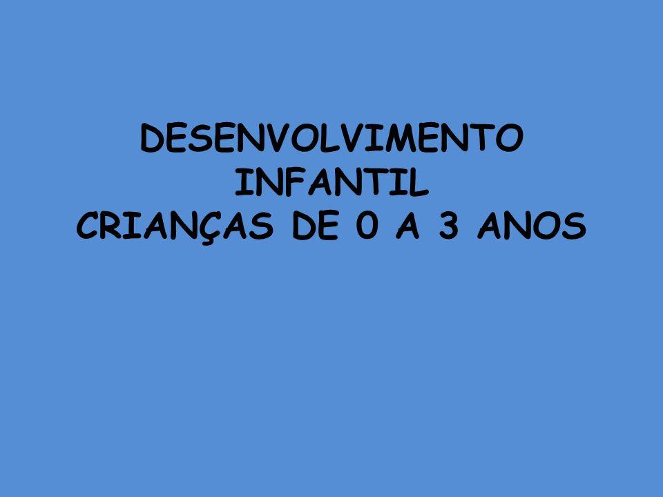 DESENVOLVIMENTO INFANTIL CRIANÇAS DE 0 A 3 ANOS