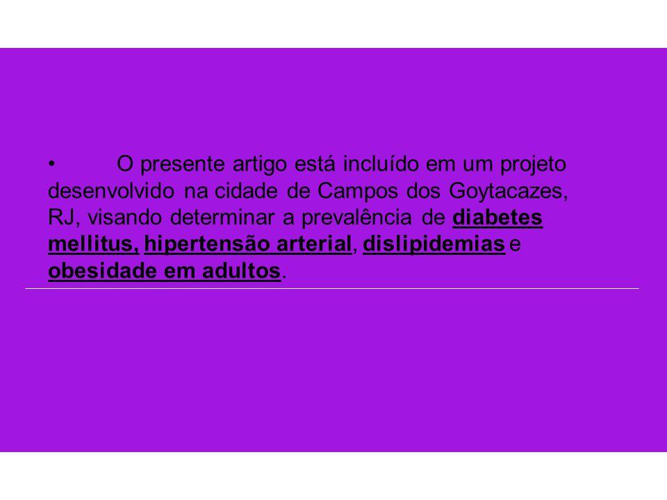 O presente artigo está incluído em um projeto desenvolvido na cidade de Campos dos Goytacazes, RJ, visando determinar a prevalência de diabetes mellitus, hipertensão arterial, dislipidemias e obesidade em adultos.
