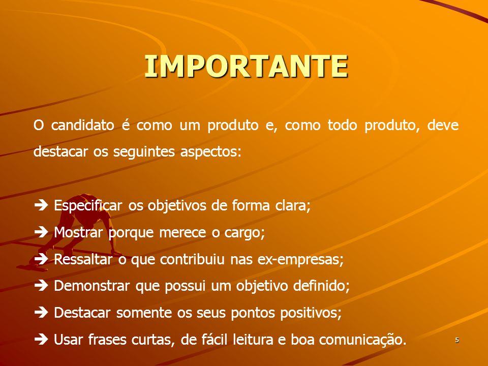 IMPORTANTE O candidato é como um produto e, como todo produto, deve destacar os seguintes aspectos: