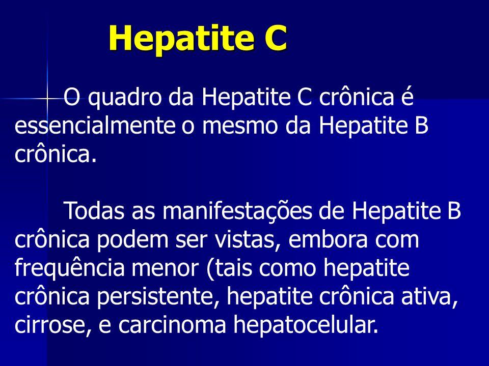 Hepatite C O quadro da Hepatite C crônica é essencialmente o mesmo da Hepatite B crônica.