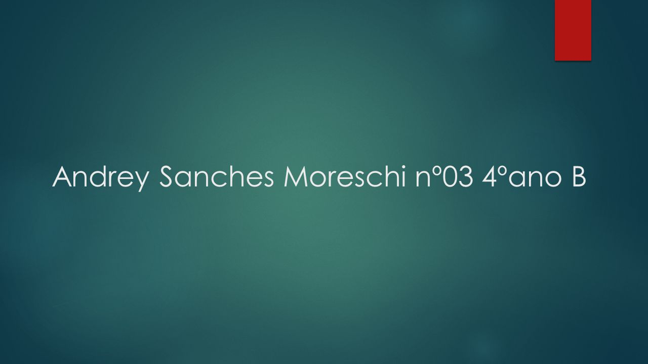 Andrey Sanches Moreschi nº03 4ºano B