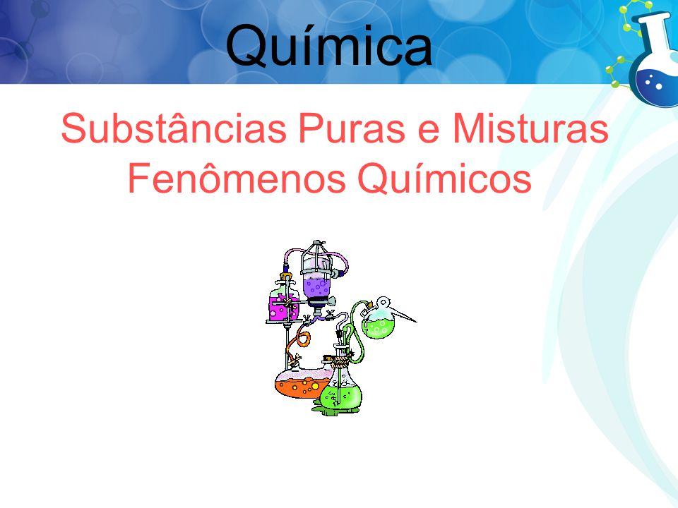 Substâncias Puras e Misturas Fenômenos Químicos