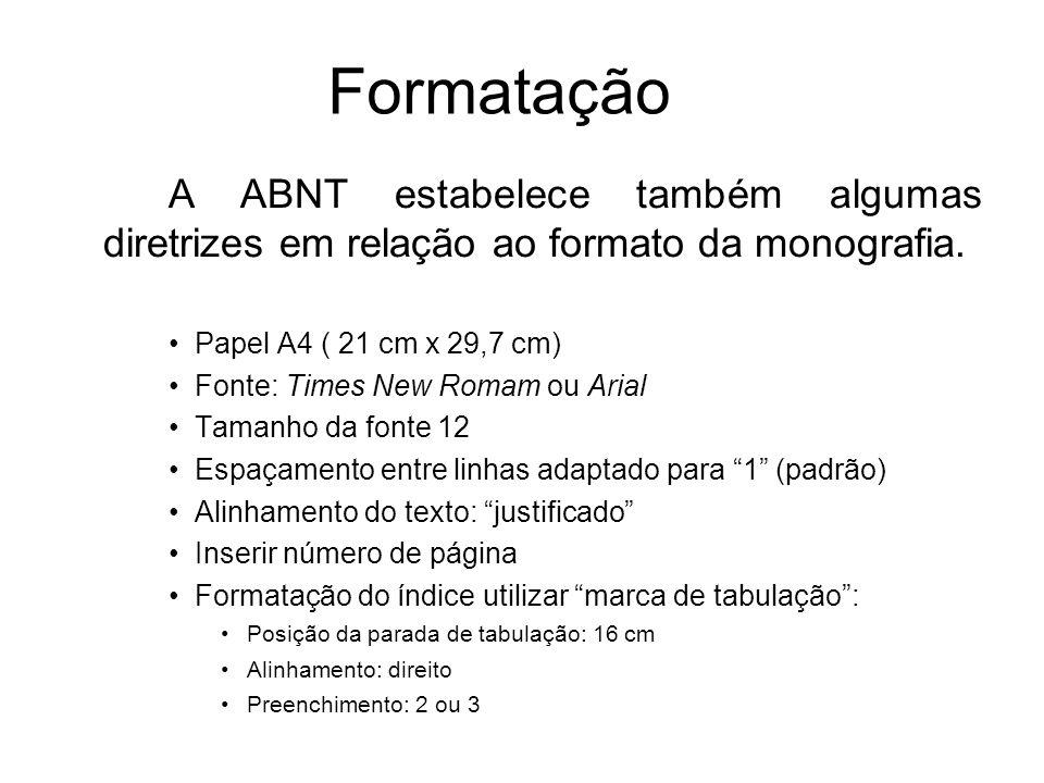Formatação A ABNT estabelece também algumas diretrizes em relação ao formato da monografia. Papel A4 ( 21 cm x 29,7 cm)