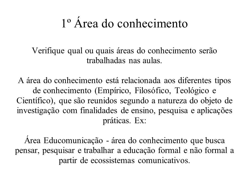 1º Área do conhecimento Verifique qual ou quais áreas do conhecimento serão trabalhadas nas aulas.