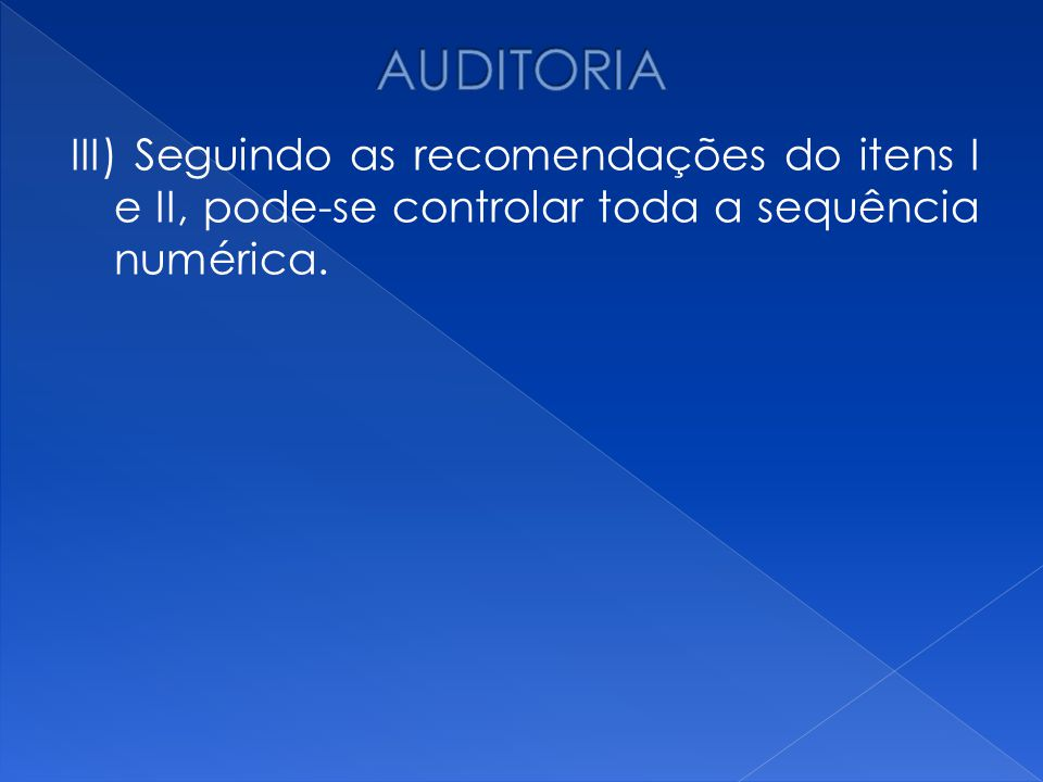AUDITORIA III) Seguindo as recomendações do itens I e II, pode-se controlar toda a sequência numérica.