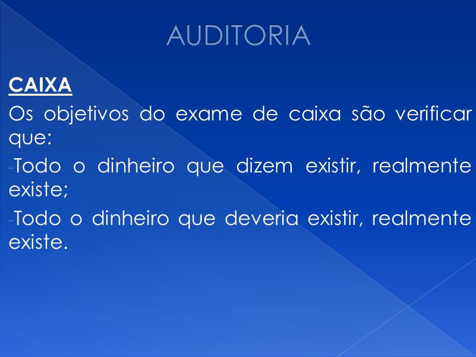 AUDITORIA CAIXA Os objetivos do exame de caixa são verificar que: