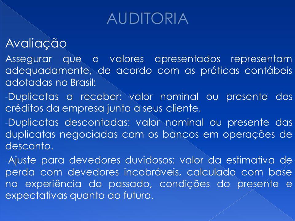 AUDITORIA Avaliação. Assegurar que o valores apresentados representam adequadamente, de acordo com as práticas contábeis adotadas no Brasil: