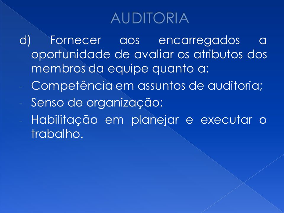 AUDITORIA d) Fornecer aos encarregados a oportunidade de avaliar os atributos dos membros da equipe quanto a: